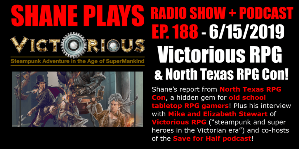 Shane Plays Radio Show and Podcast, episode 188: Victorious RPG and North Texas RPG Con