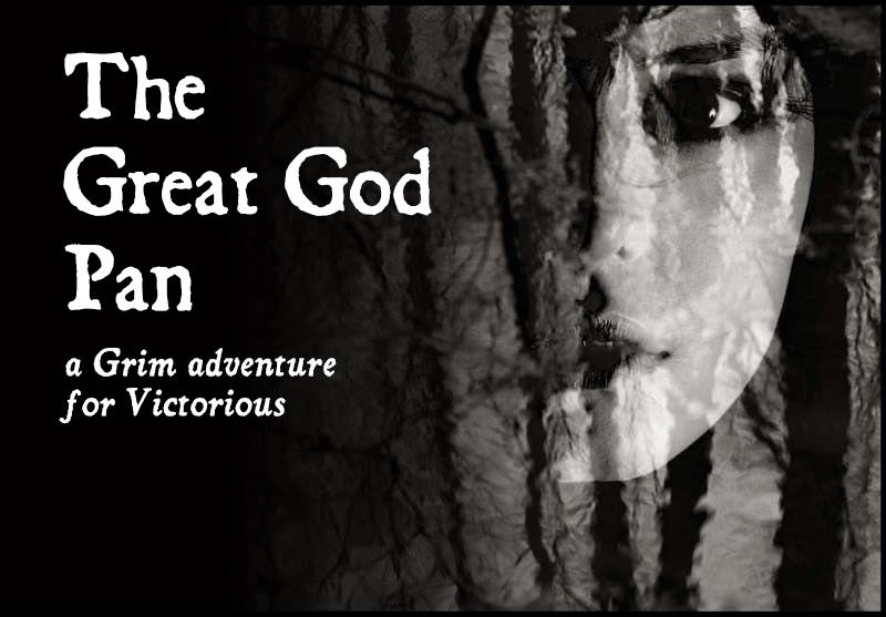 The Great God Pan: a Grim adventure for Victorious